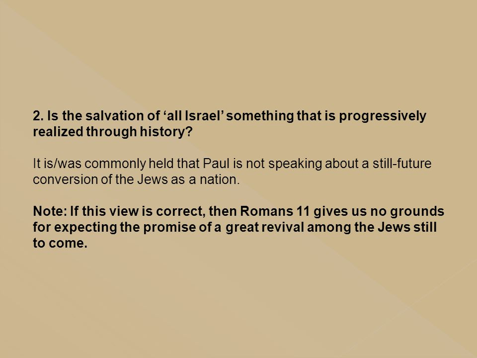 2. Is the salvation of 'all Israel' something that is progressively realized through history? It is/was commonly held that Paul is not speaking about