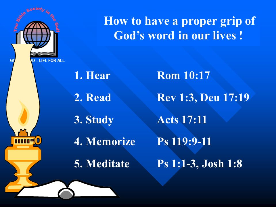 GOD'S WORD : LIFE FOR ALL How to have a proper grip of God's word in our lives .