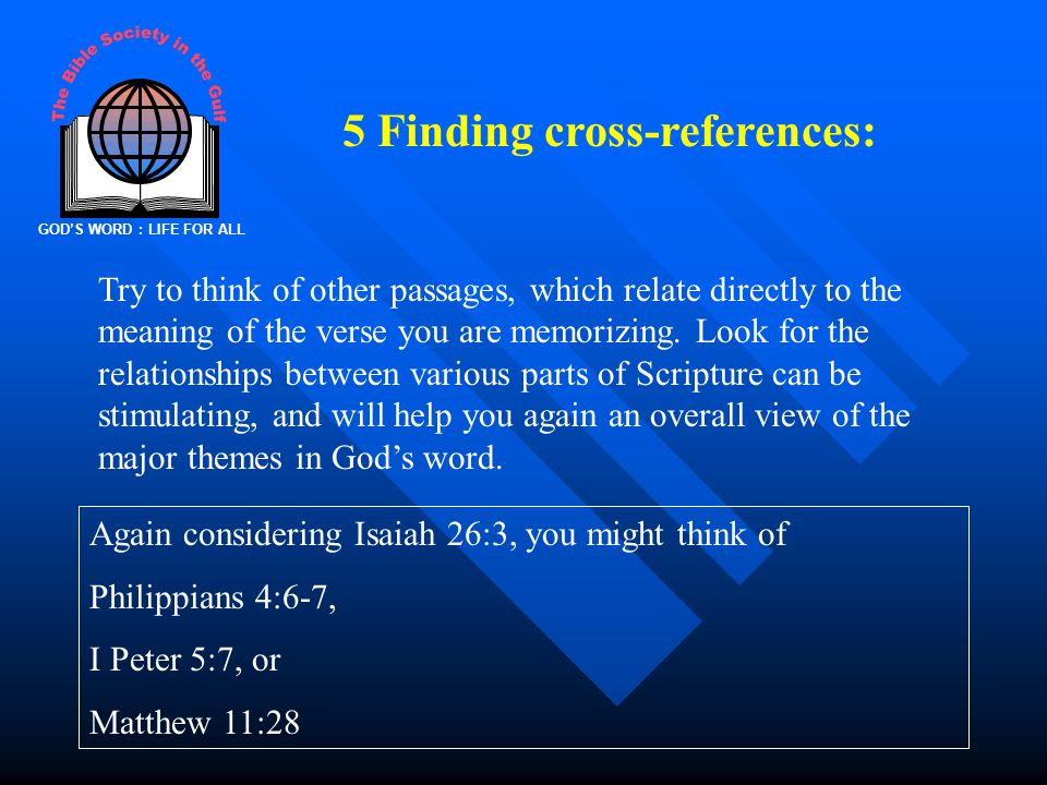 GOD'S WORD : LIFE FOR ALL 5 Finding cross-references: Try to think of other passages, which relate directly to the meaning of the verse you are memorizing.