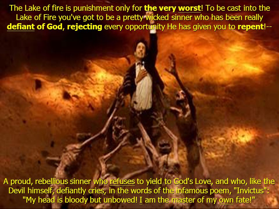 The Lake of fire is punishment only for the very worst.