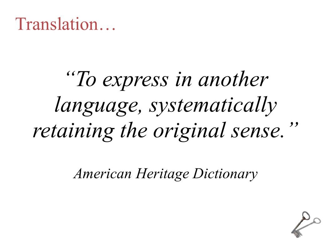 """Translation… """"To express in another language, systematically retaining the original sense."""" American Heritage Dictionary"""