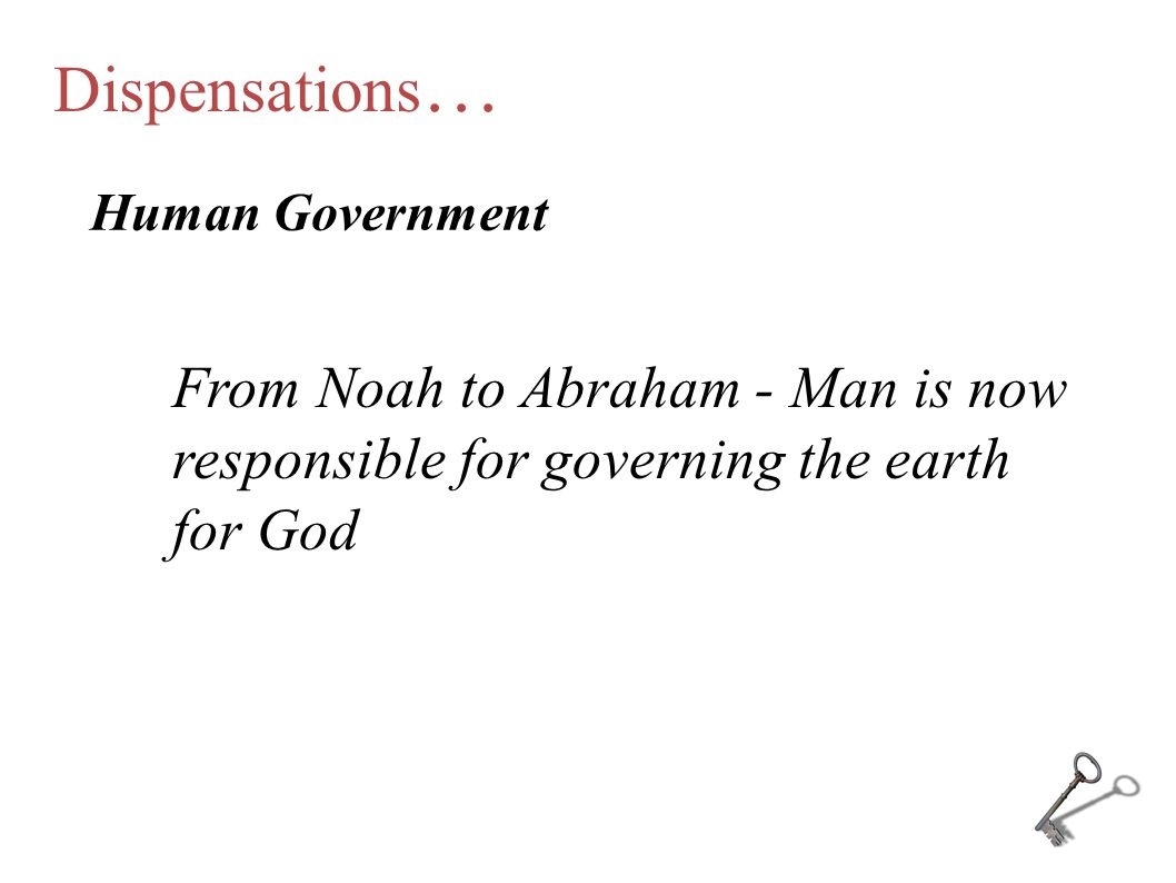 Dispensations … Human Government From Noah to Abraham - Man is now responsible for governing the earth for God