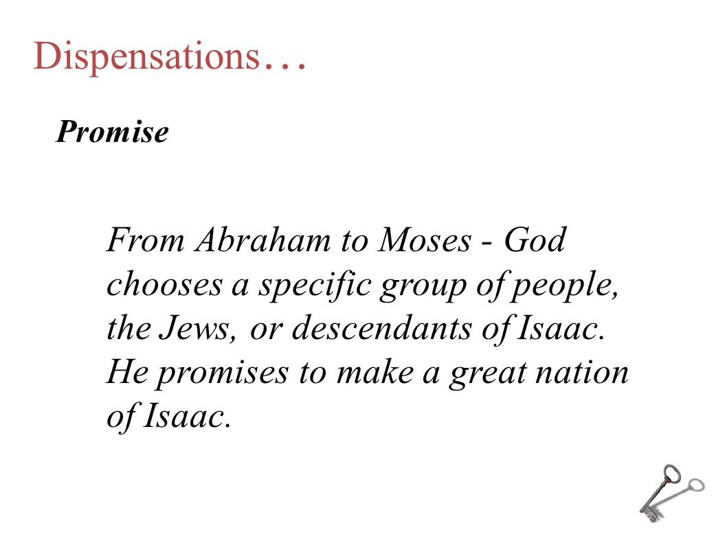 Dispensations … Promise From Abraham to Moses - God chooses a specific group of people, the Jews, or descendants of Isaac. He promises to make a great