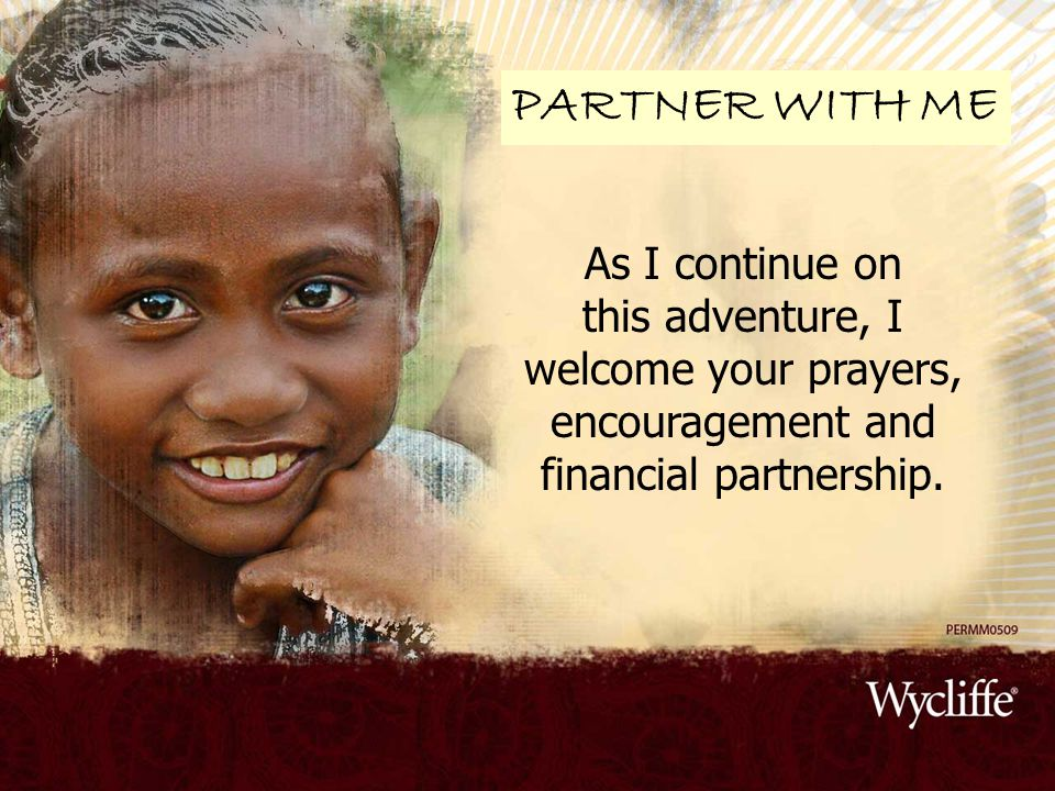 As I continue on this adventure, I welcome your prayers, encouragement and financial partnership. PARTNER WITH ME