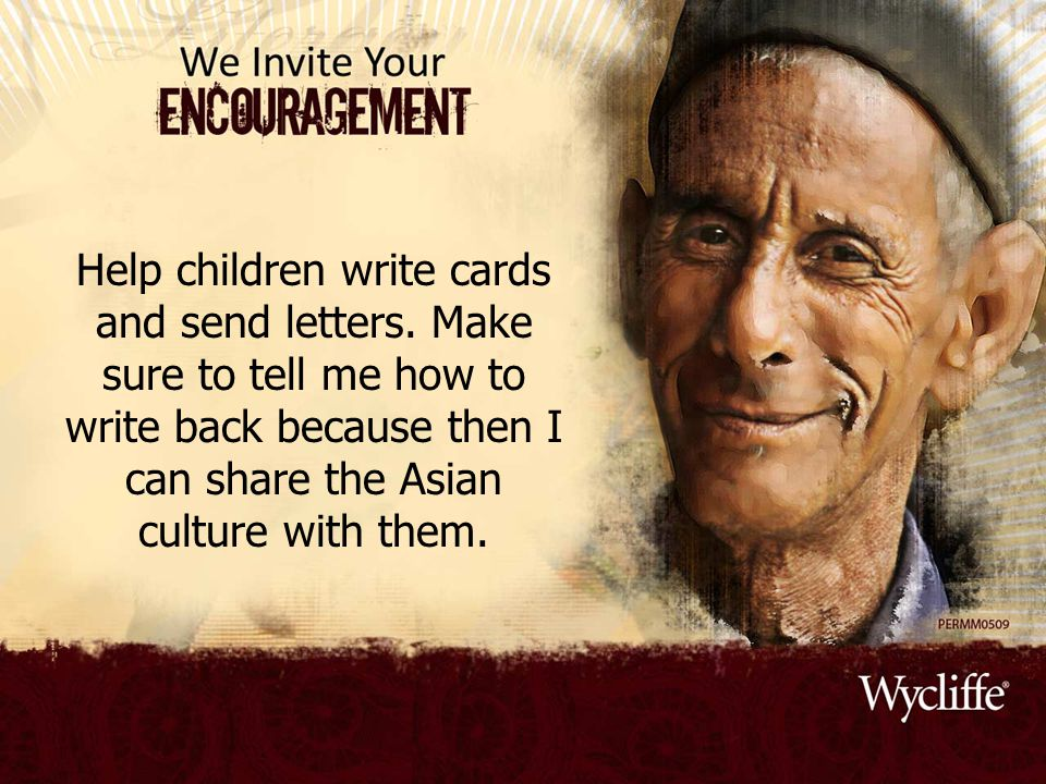 Help children write cards and send letters. Make sure to tell me how to write back because then I can share the Asian culture with them.