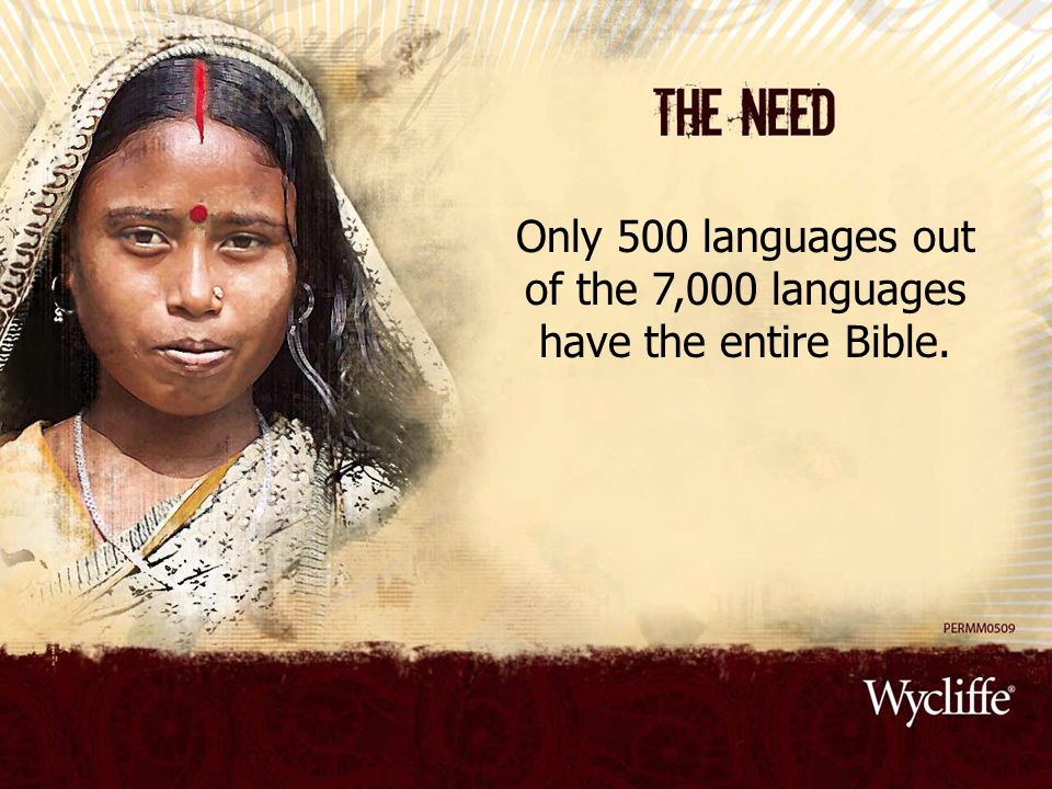 Only 500 languages out of the 7,000 languages have the entire Bible.