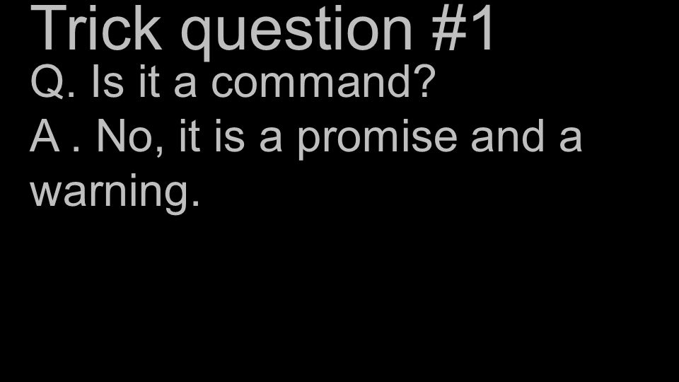 Q. Is it a command A. No, it is a promise and a warning. Trick question #1
