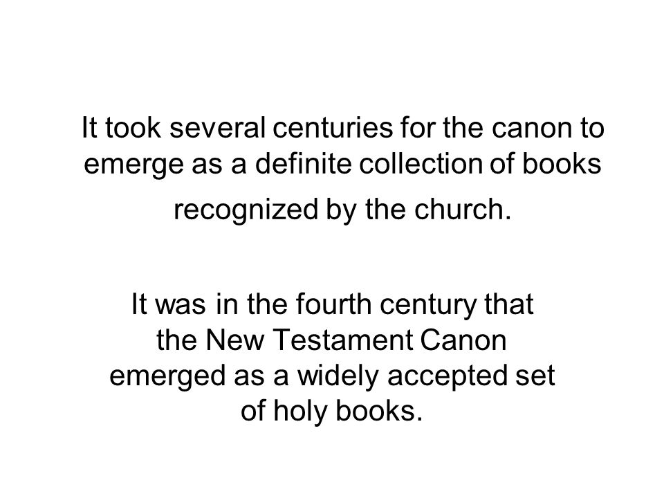 It took several centuries for the canon to emerge as a definite collection of books recognized by the church.