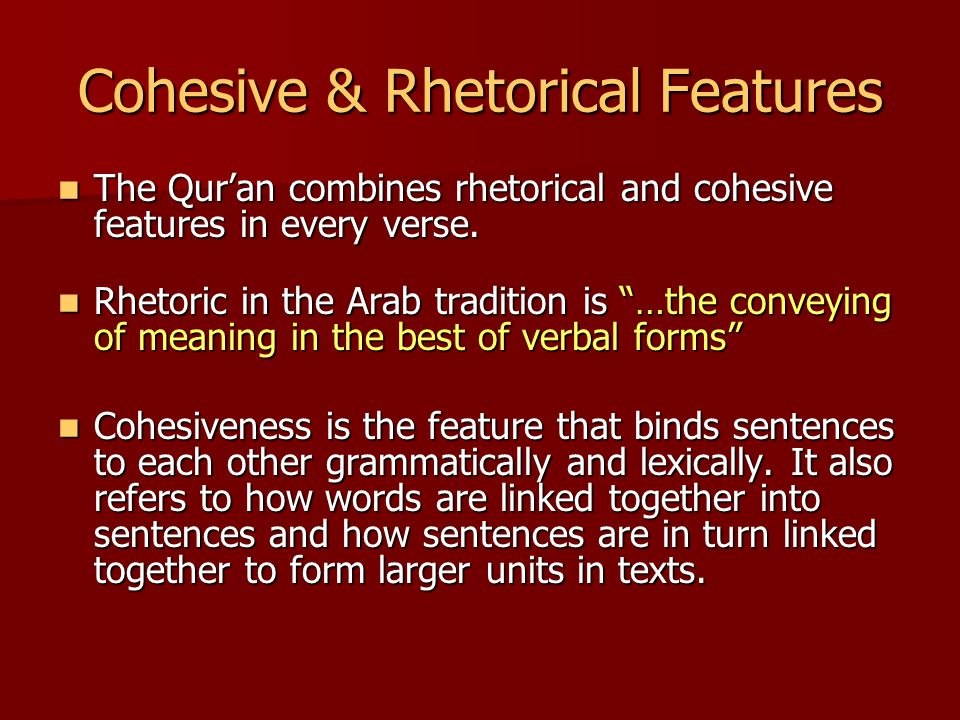 Cohesive & Rhetorical Features The Qur'an combines rhetorical and cohesive features in every verse.