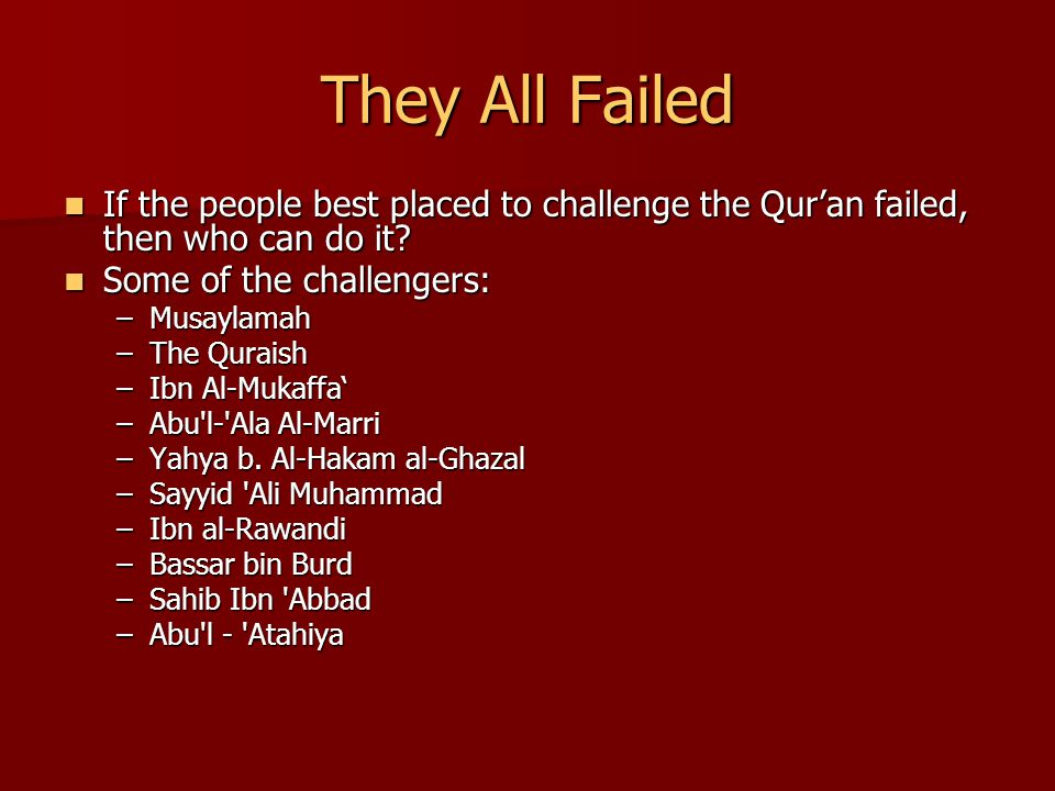 They All Failed If the people best placed to challenge the Qur'an failed, then who can do it.