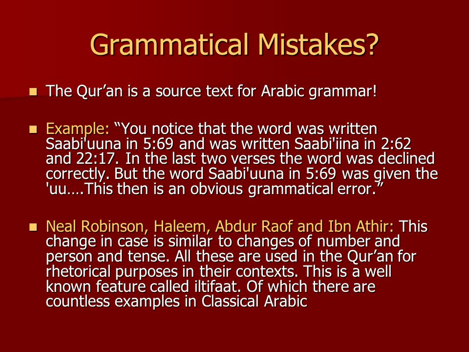 Grammatical Mistakes. The Qur'an is a source text for Arabic grammar.