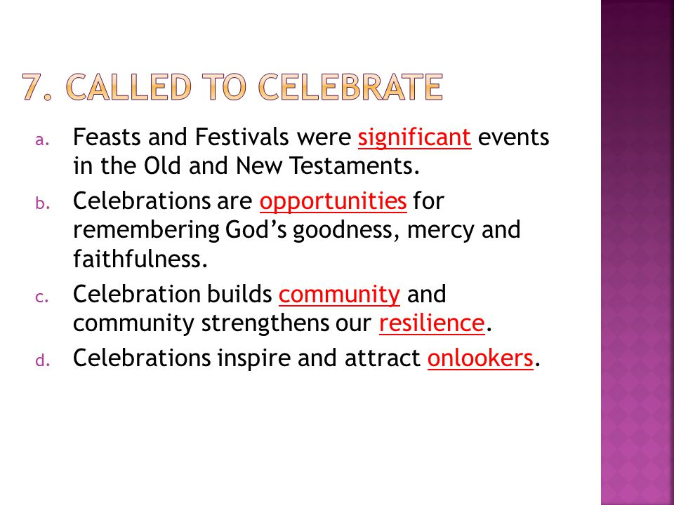 a. Feasts and Festivals were significant events in the Old and New Testaments. b. Celebrations are opportunities for remembering God's goodness, mercy
