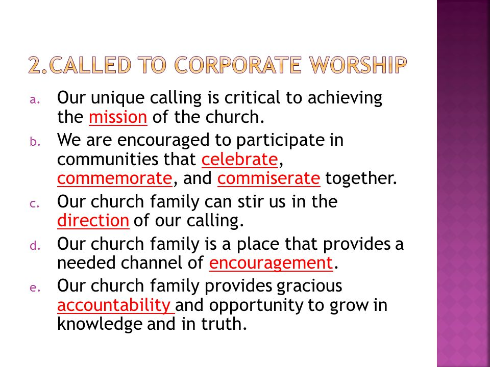 a. Our unique calling is critical to achieving the mission of the church. b. We are encouraged to participate in communities that celebrate, commemora
