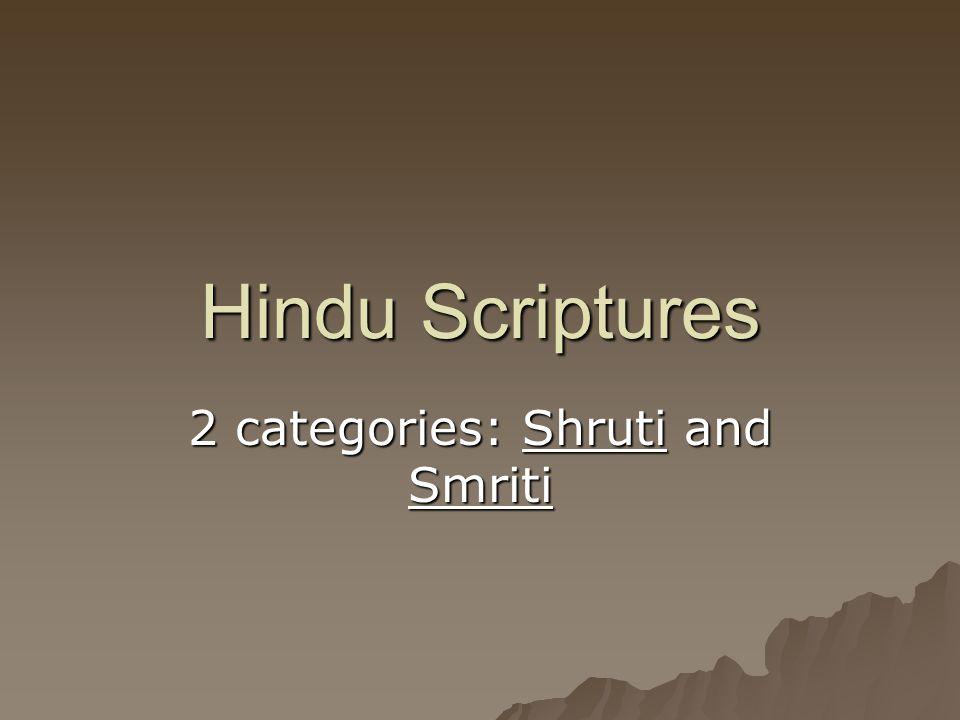 Hindu Scriptures 2 categories: Shruti and Smriti