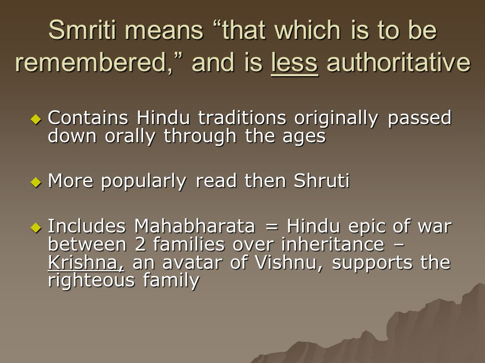 """Smriti means """"that which is to be remembered,"""" and is less authoritative  Contains Hindu traditions originally passed down orally through the ages """