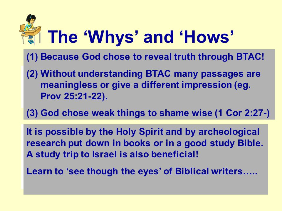 Why.How . The 'Whys' and 'Hows' Why study BTAC now that our times are so different .