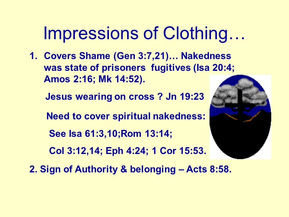 (c) Cloak or Robe: Worn on top of tunic – necessity in cold/harsh weather (Ex 22:26- 27; Matt 5:40) and valuable (Luke 6:29).