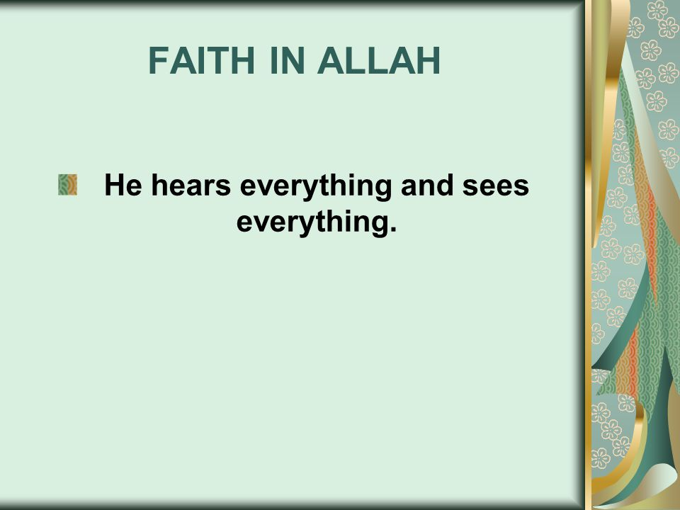 FAITH IN ALLAH He hears everything and sees everything.