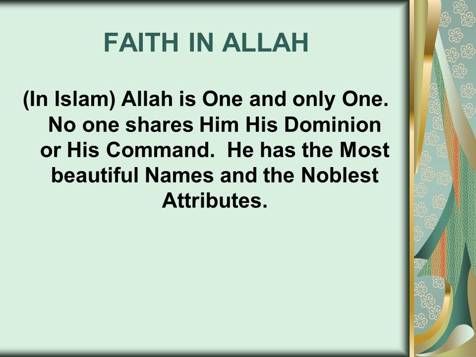 FAITH IN ALLAH (In Islam) Allah is One and only One.