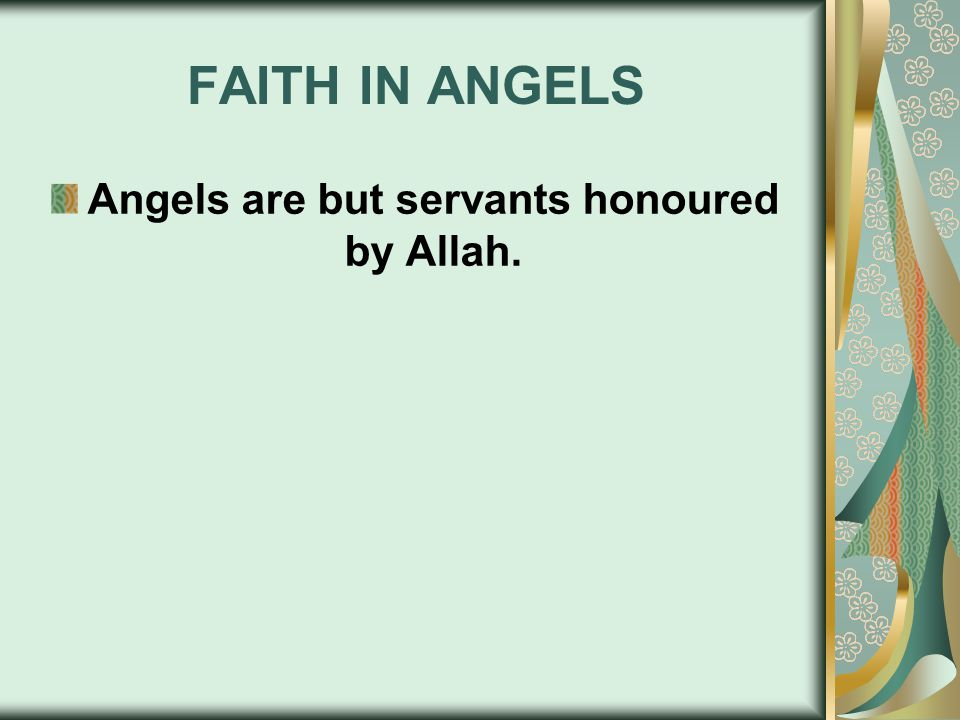 FAITH IN ANGELS Angels are but servants honoured by Allah.