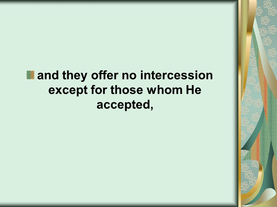 and they offer no intercession except for those whom He accepted,