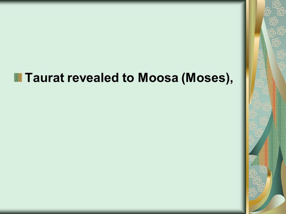 Taurat revealed to Moosa (Moses),
