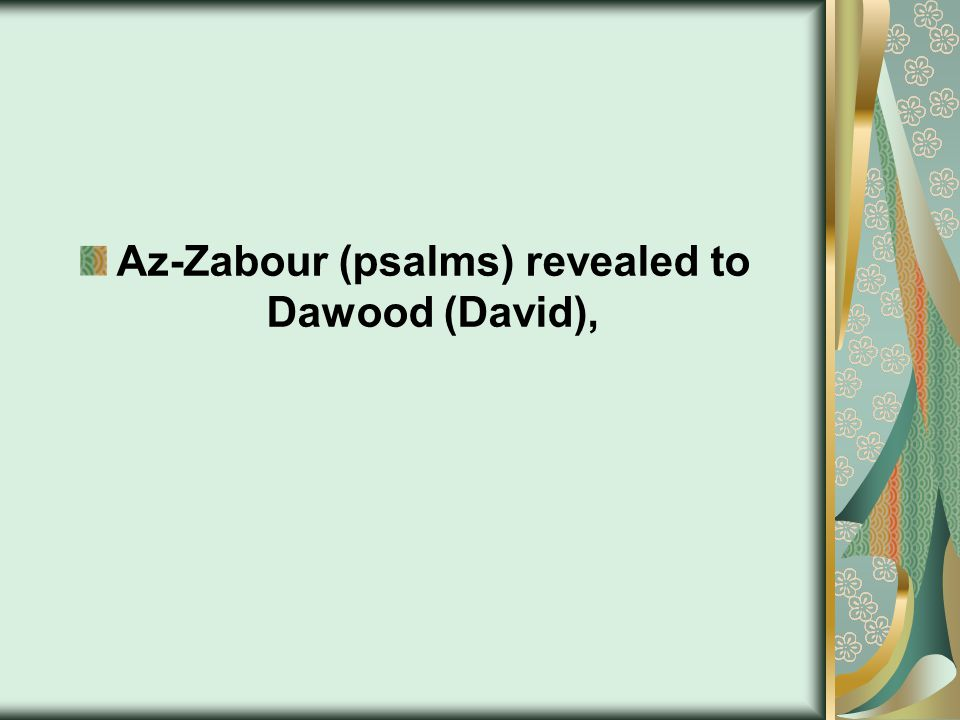 Az-Zabour (psalms) revealed to Dawood (David),