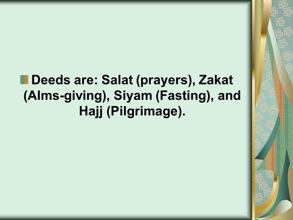 Deeds are: Salat (prayers), Zakat (Alms-giving), Siyam (Fasting), and Hajj (Pilgrimage).