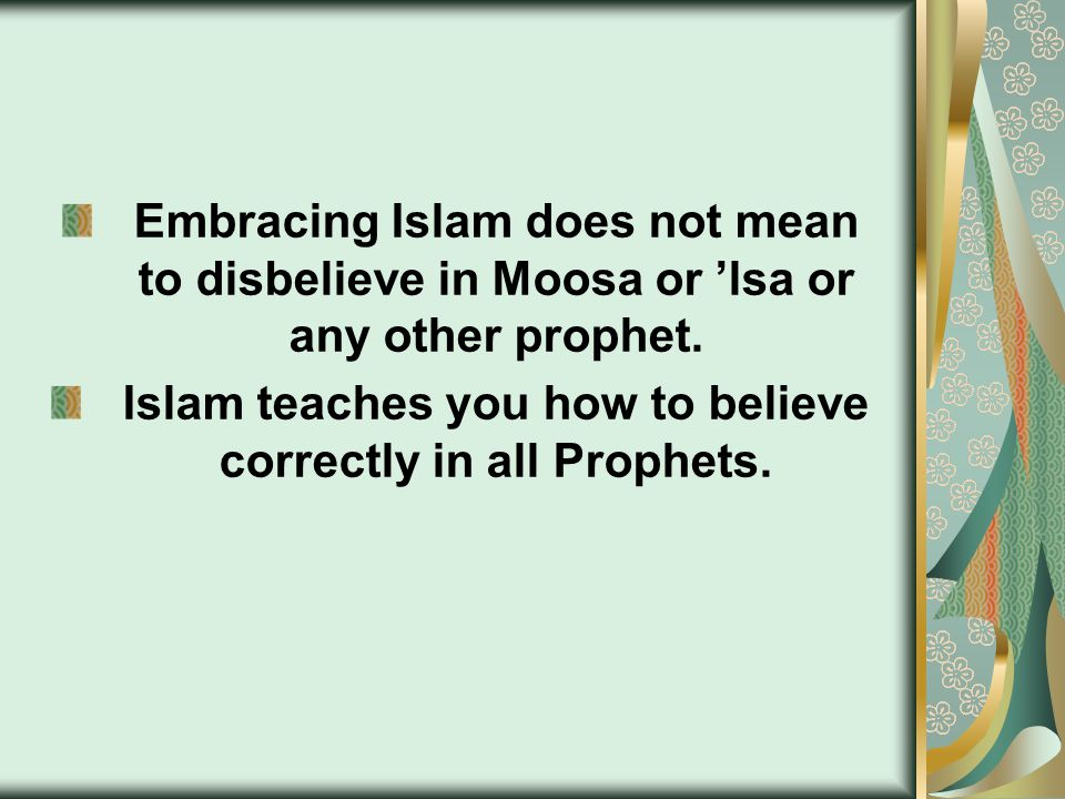 Embracing Islam does not mean to disbelieve in Moosa or 'lsa or any other prophet.