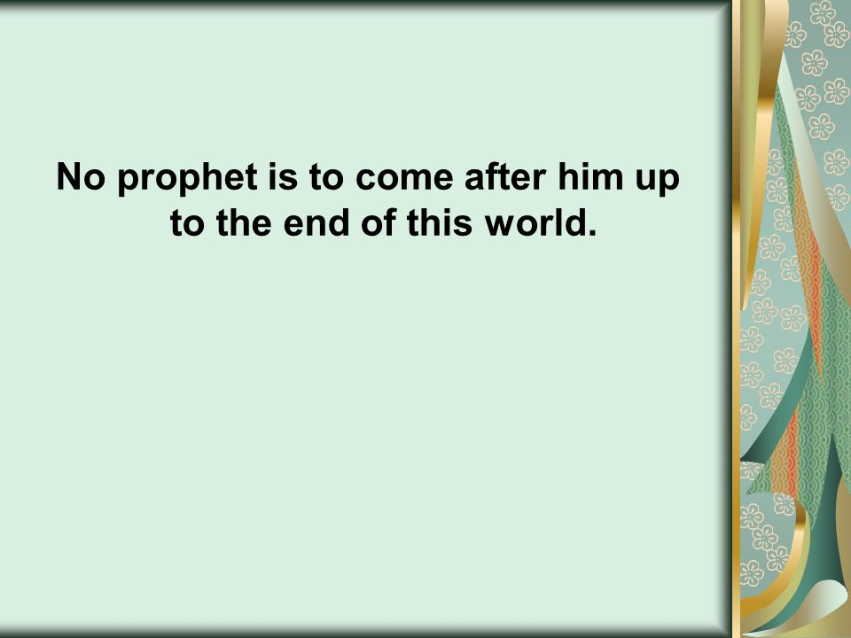 No prophet is to come after him up to the end of this world.