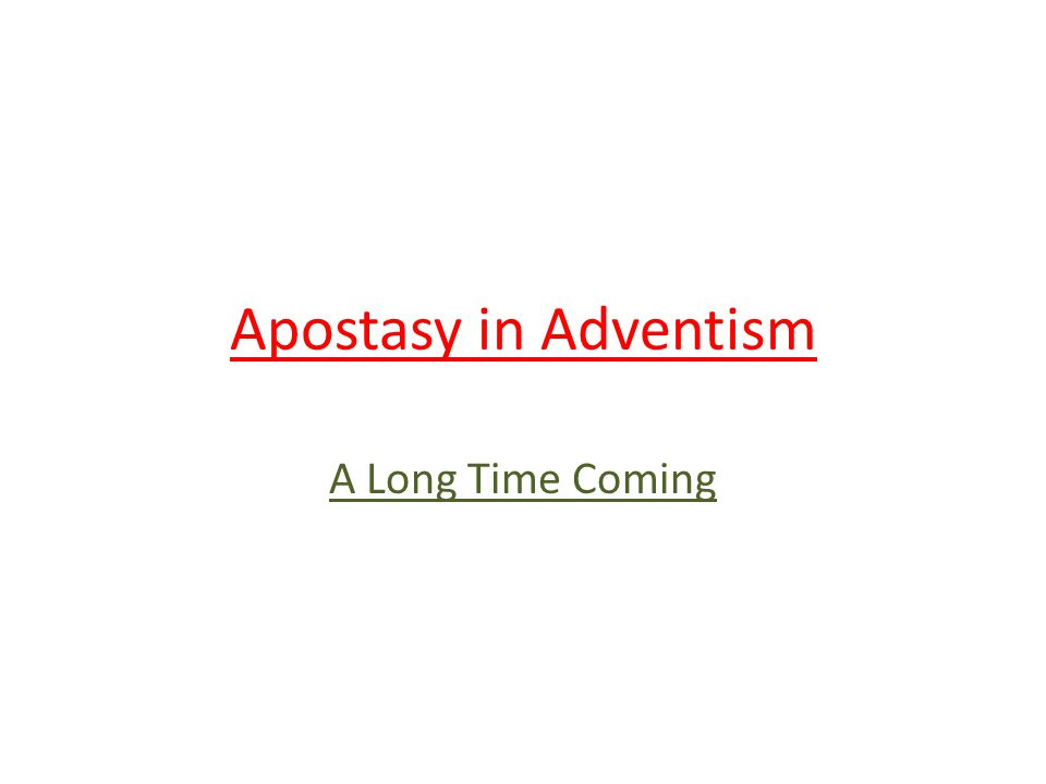 Apostasy in Adventism A Long Time Coming