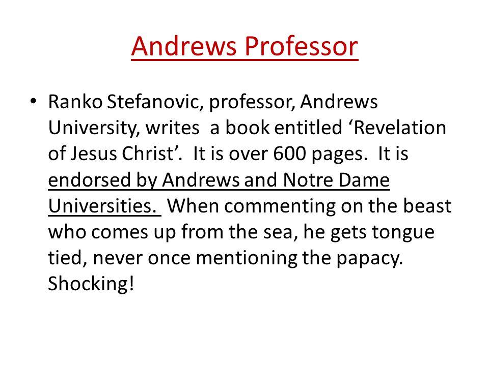 Andrews Professor Ranko Stefanovic, professor, Andrews University, writes a book entitled 'Revelation of Jesus Christ'. It is over 600 pages. It is en