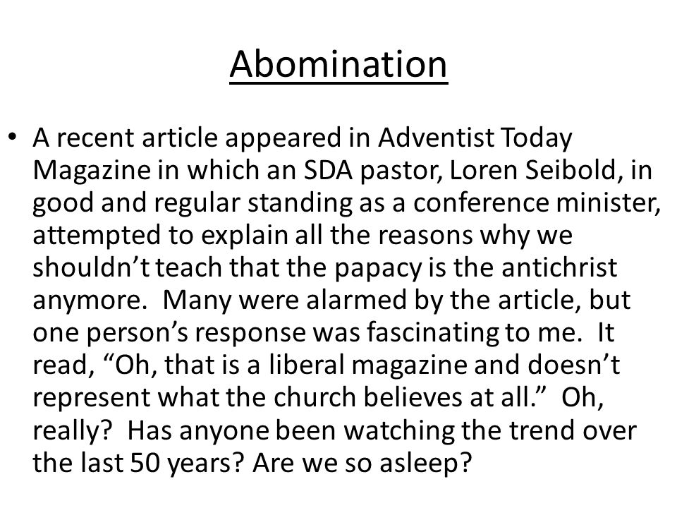 Abomination A recent article appeared in Adventist Today Magazine in which an SDA pastor, Loren Seibold, in good and regular standing as a conference