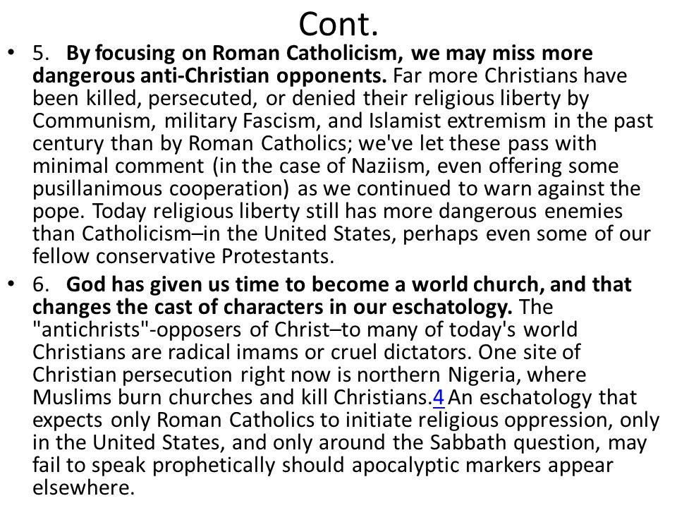 Cont. 5. By focusing on Roman Catholicism, we may miss more dangerous anti-Christian opponents. Far more Christians have been killed, persecuted, or d