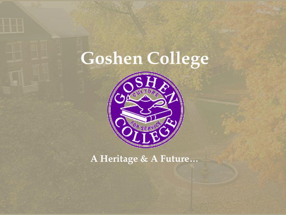 Goshen College A Heritage & A Future…