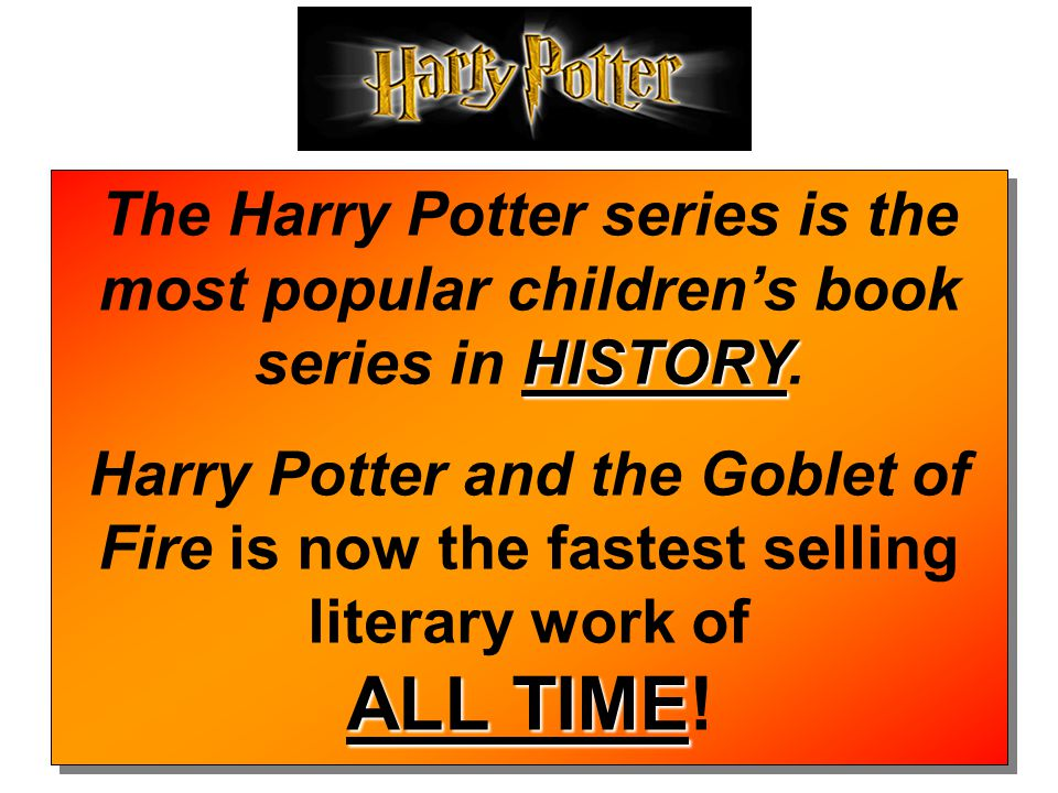 HISTORY The Harry Potter series is the most popular children's book series in HISTORY.