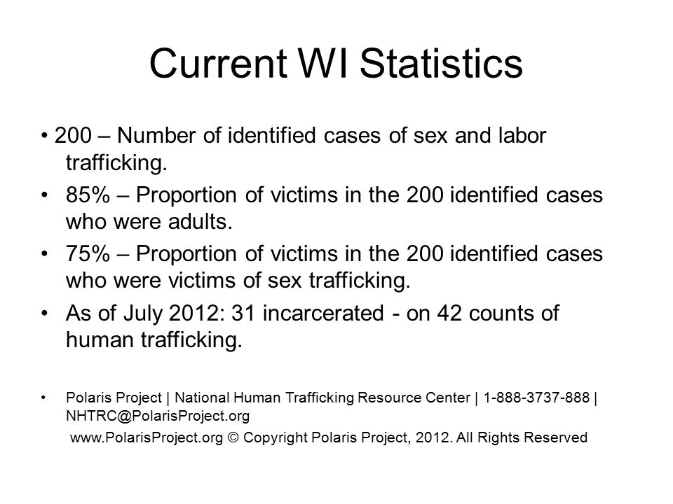 Current WI Statistics 200 – Number of identified cases of sex and labor trafficking. 85% – Proportion of victims in the 200 identified cases who were