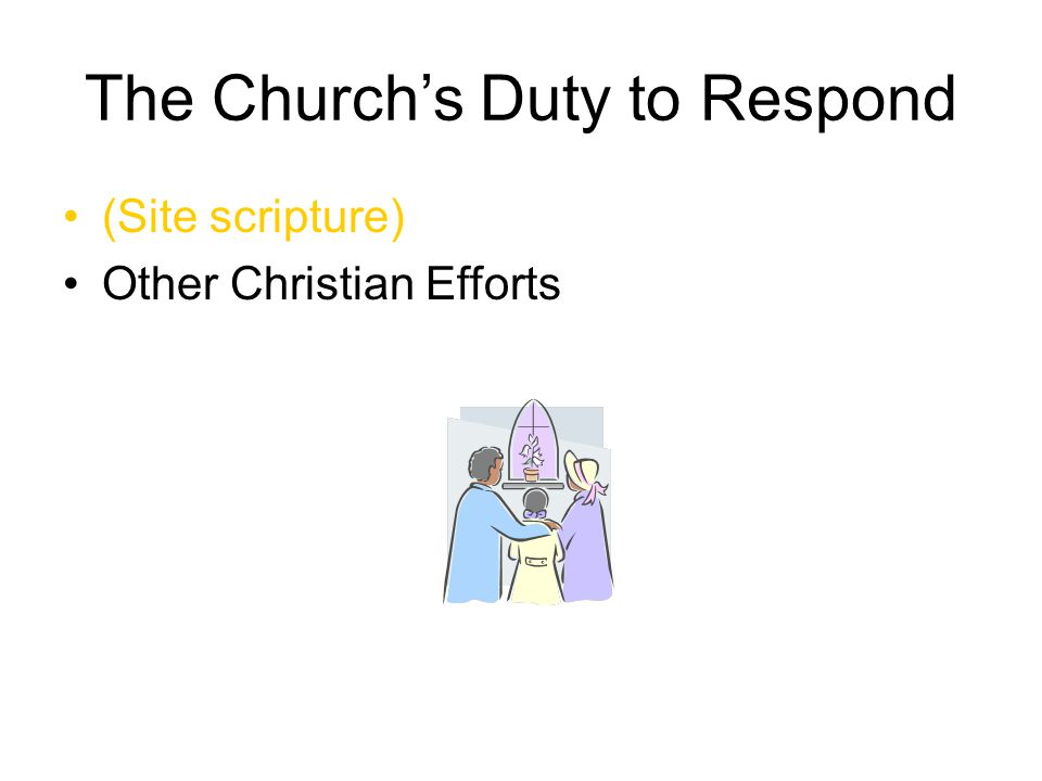 The Church's Duty to Respond (Site scripture) Other Christian Efforts