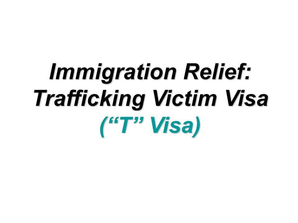 Immigration Relief: Trafficking Victim Visa ( T Visa)