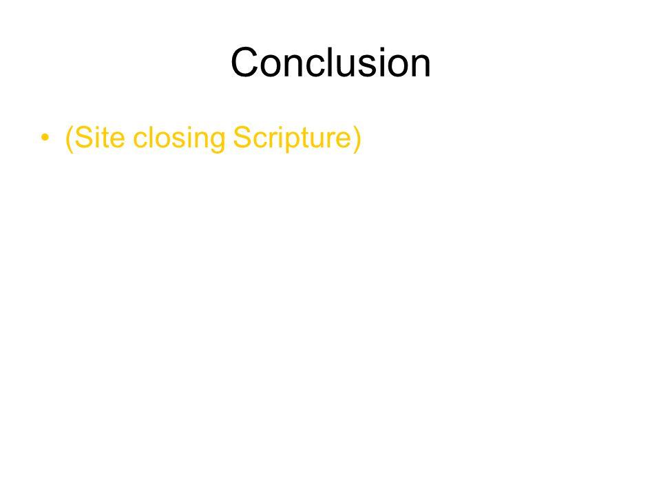 Conclusion (Site closing Scripture)
