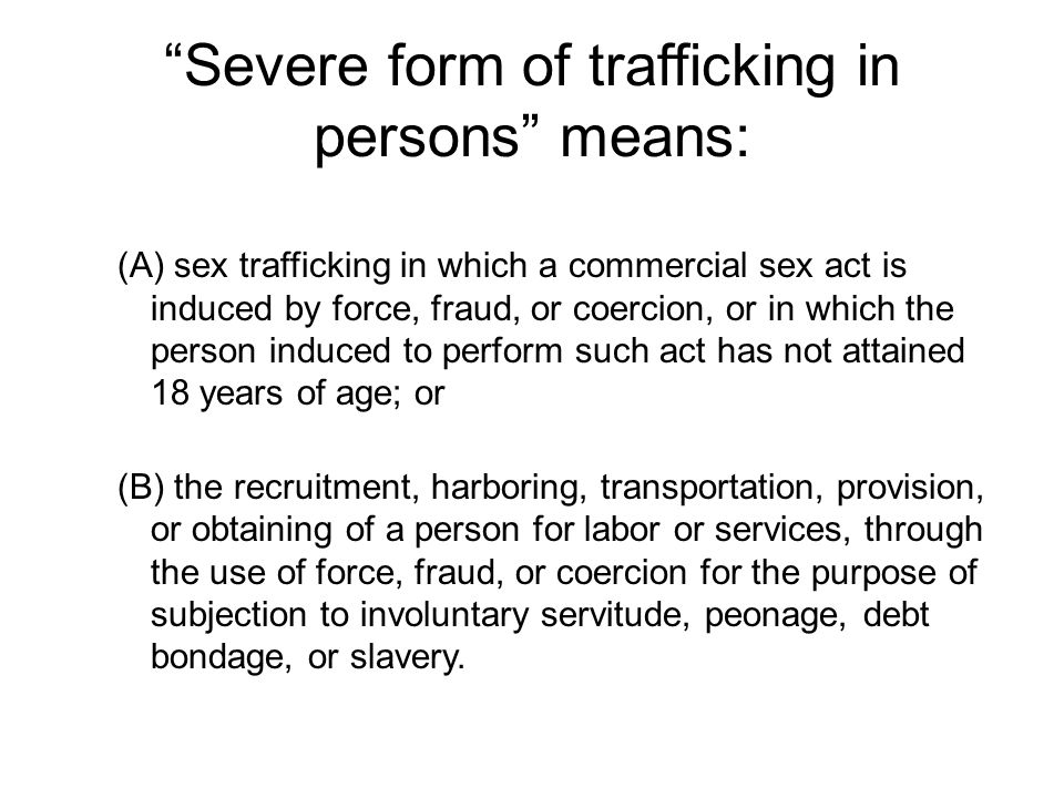 Victims of Trafficking and Violence Protection Act (TVPA) A comprehensive law : focuses on three key elements: –Prevention –Prosecution –Protection