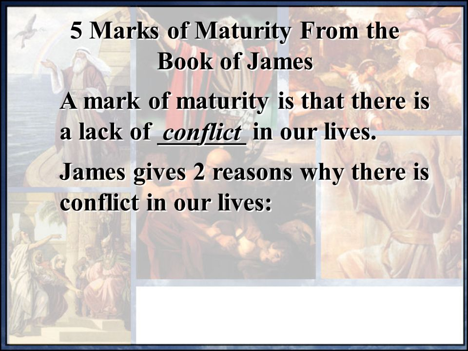5 Marks of Maturity From the Book of James A mark of maturity is that there is a lack of _______ in our lives.