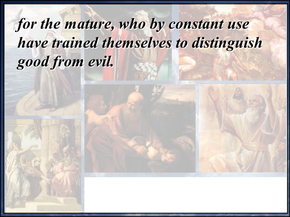 for the mature, who by constant use have trained themselves to distinguish good from evil.