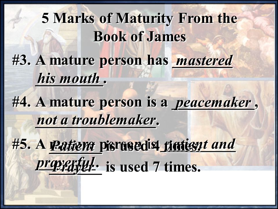 5 Marks of Maturity From the Book of James #3. A mature person has ________ _________.
