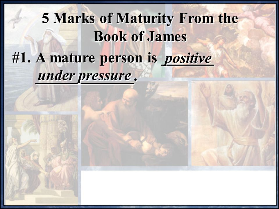 5 Marks of Maturity From the Book of James #1. A mature person is _______ _____________.