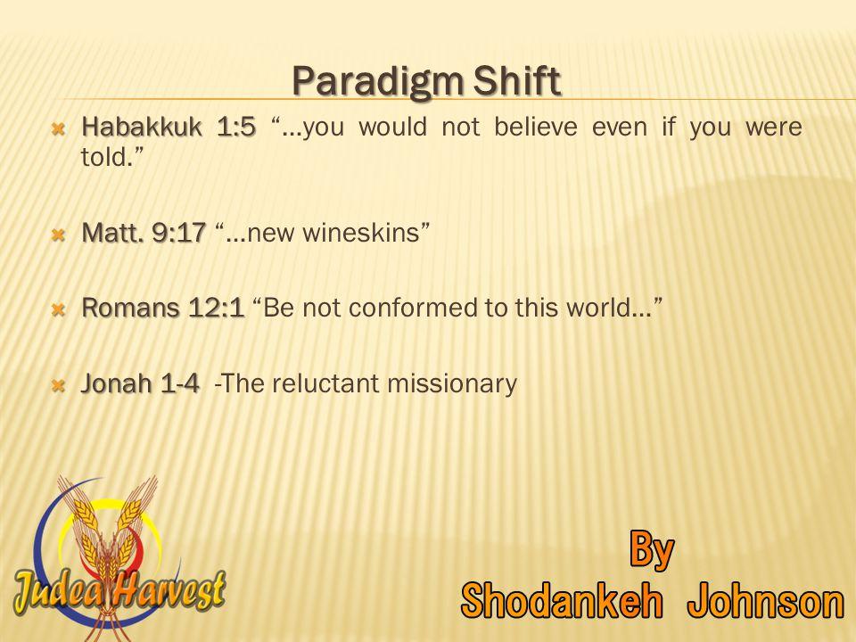Paradigm Shift  Habakkuk 1:5  Habakkuk 1:5 …you would not believe even if you were told.  Matt.