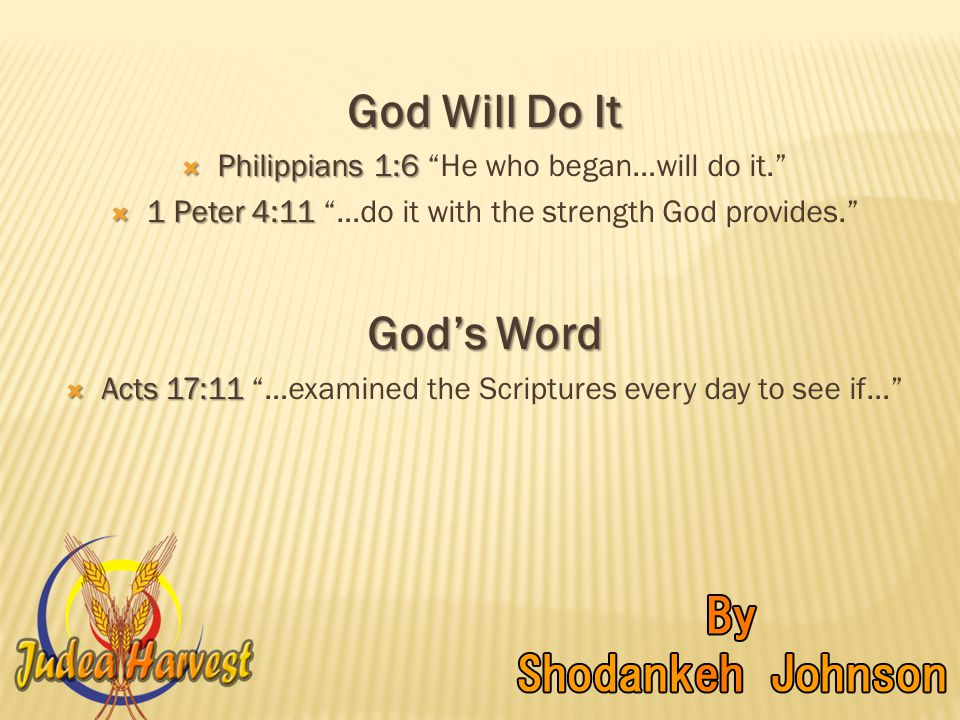 God Will Do It  Philippians 1:6  Philippians 1:6 He who began…will do it.  1 Peter 4:11  1 Peter 4:11 …do it with the strength God provides. God's Word  Acts 17:11  Acts 17:11 …examined the Scriptures every day to see if…