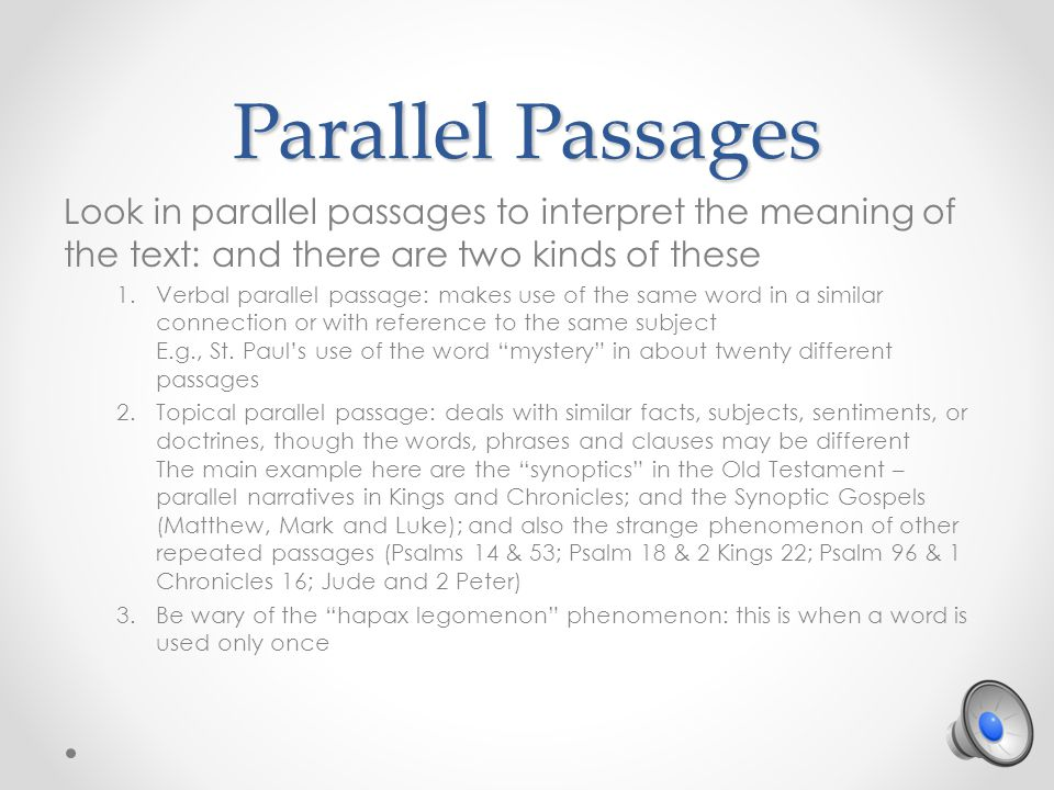 Parallel Passages Look in parallel passages to interpret the meaning of the text: and there are two kinds of these 1.Verbal parallel passage: makes use of the same word in a similar connection or with reference to the same subject E.g., St.