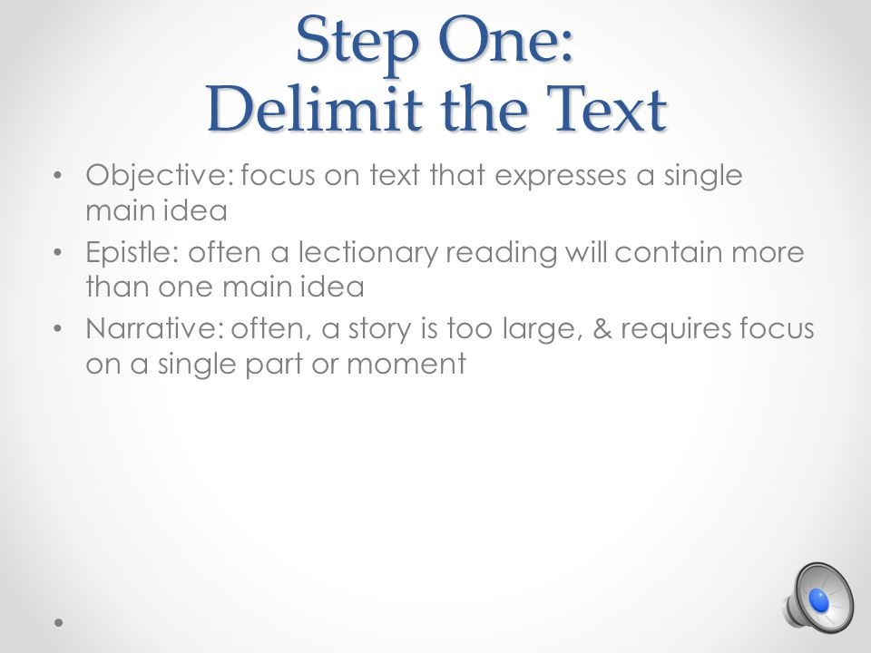 Step One: Delimit the Text Objective: focus on text that expresses a single main idea Epistle: often a lectionary reading will contain more than one m