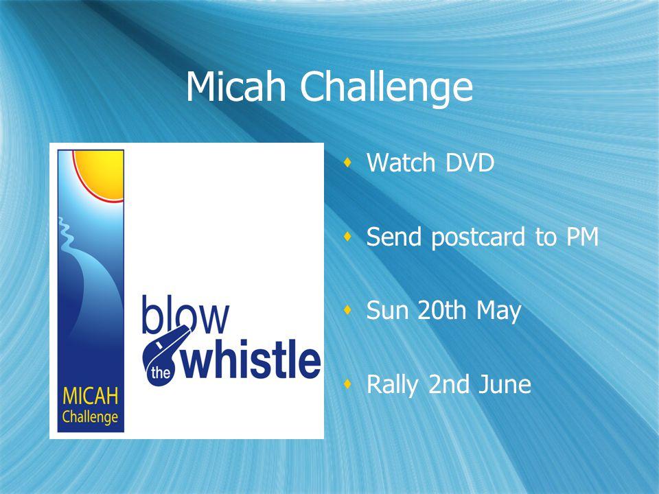 Micah Challenge  Watch DVD  Send postcard to PM  Sun 20th May  Rally 2nd June  Watch DVD  Send postcard to PM  Sun 20th May  Rally 2nd June